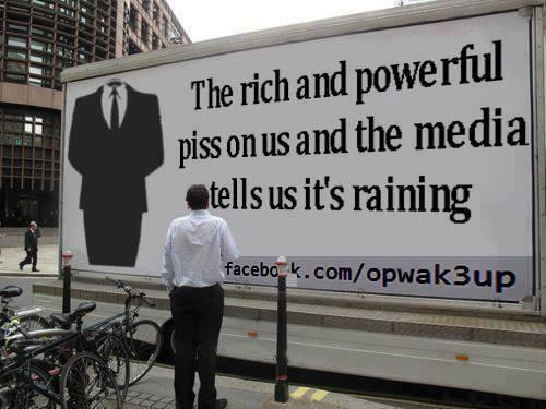 "Image reads ""The rich and powerful piss on us and the media tells us it's raining"""